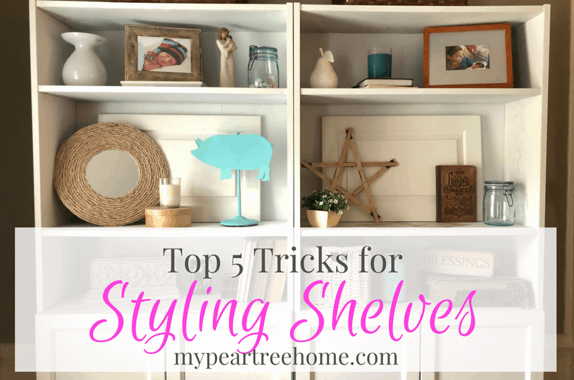 Decorating Shelves-My TOP 5 EASY TIPS | My Pear Tree Home