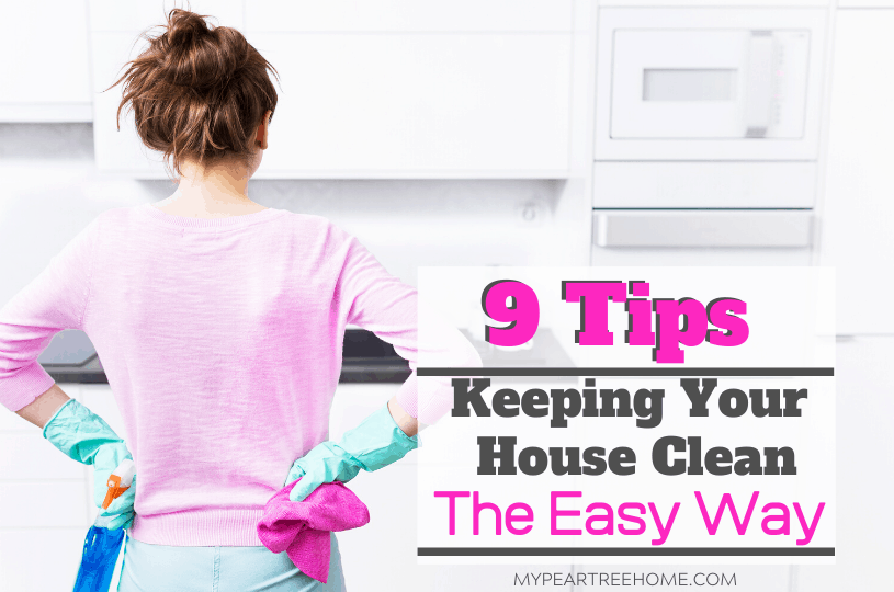 9 Easy tips for keeping your house clean without spending all the time you have cleaning.