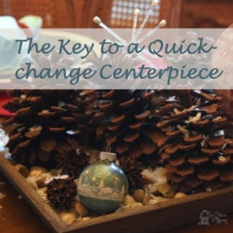 A Tablescape Tutorial:  The Key to a Quick-change Centerpiece
