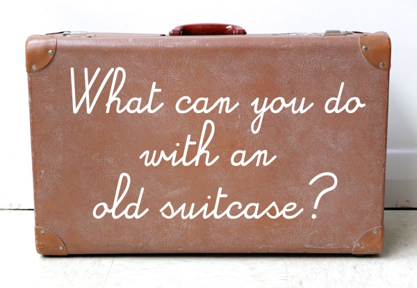 What can you do with an old suitcase?