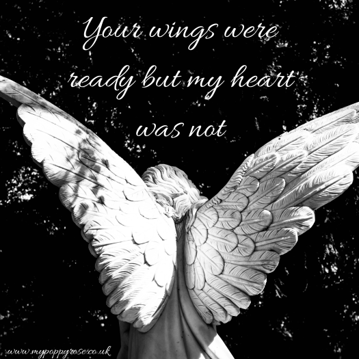 Quote: Your wings were ready but my heart was not.