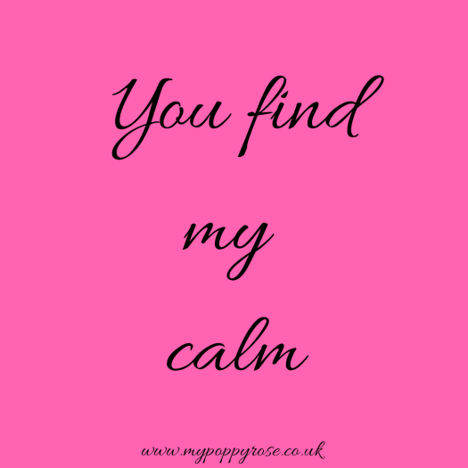Quote: You find my calm.