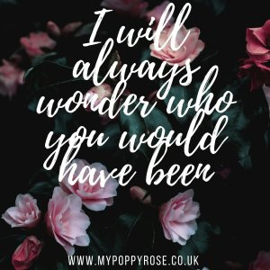 Baby loss Quote: I will always wonder who you would have been.