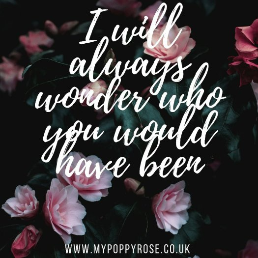 Quote: I will always wonder who you would have been.