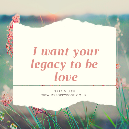 Quote: I want your legacy to be love.
