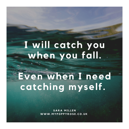 Love and Loss Quote: I will catch you when you fall. Even when I need catching myself.