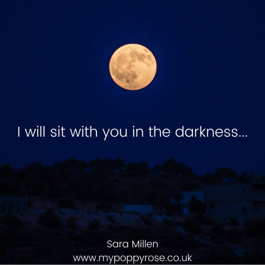 Quote: I will sit with you in the darkness.