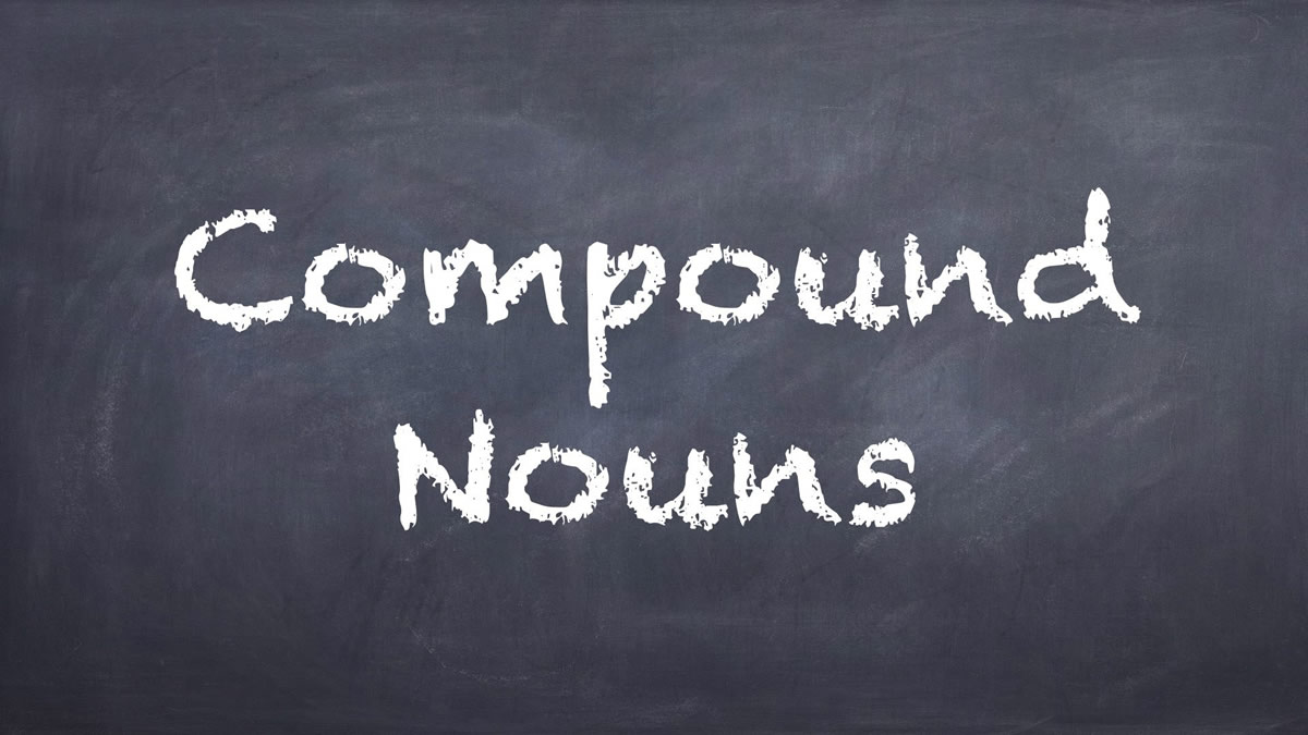 Nouns : Compound Nouns