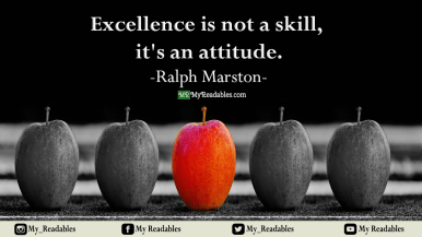 Excellence is not a skill, its an atiitude -Ralph Marston-