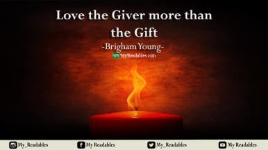 Love the giver more than the gift - Brigham young-