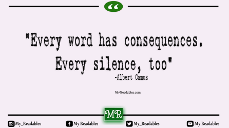 Every word has consequences, every silence, too -Albert Camus