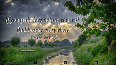 If you truly love nature, you find beauty everywhere -Van Gogh
