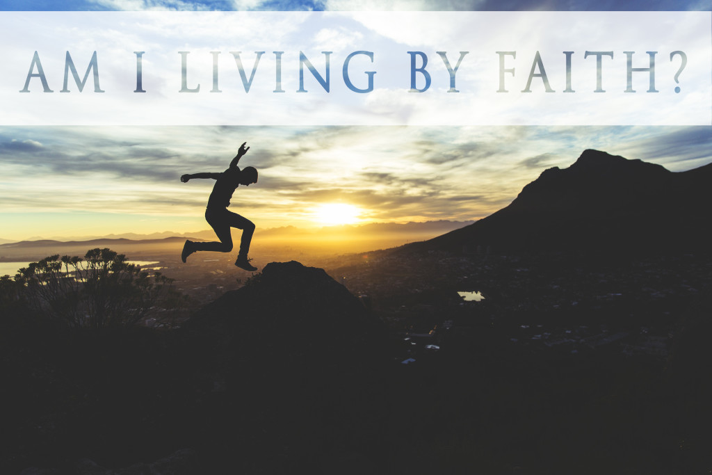 Weekly Wisdom: Am I Living by Faith?