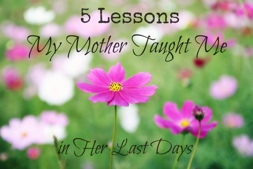 5 Lessons My Mother Taught Me in Her Last Days