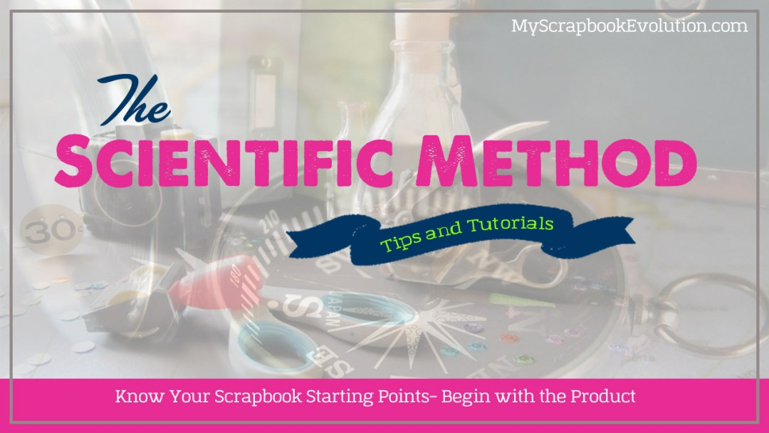 Know Your Scrapbook Starting Points- Begin with the Product
