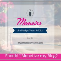 Memoirs of a Design Team Addict: Should I Monetize my Blog?