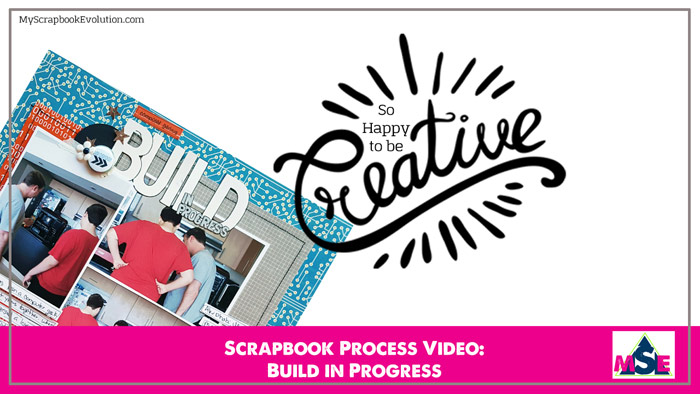 Scrapbook Process Video: Build in Progress #LOAD517