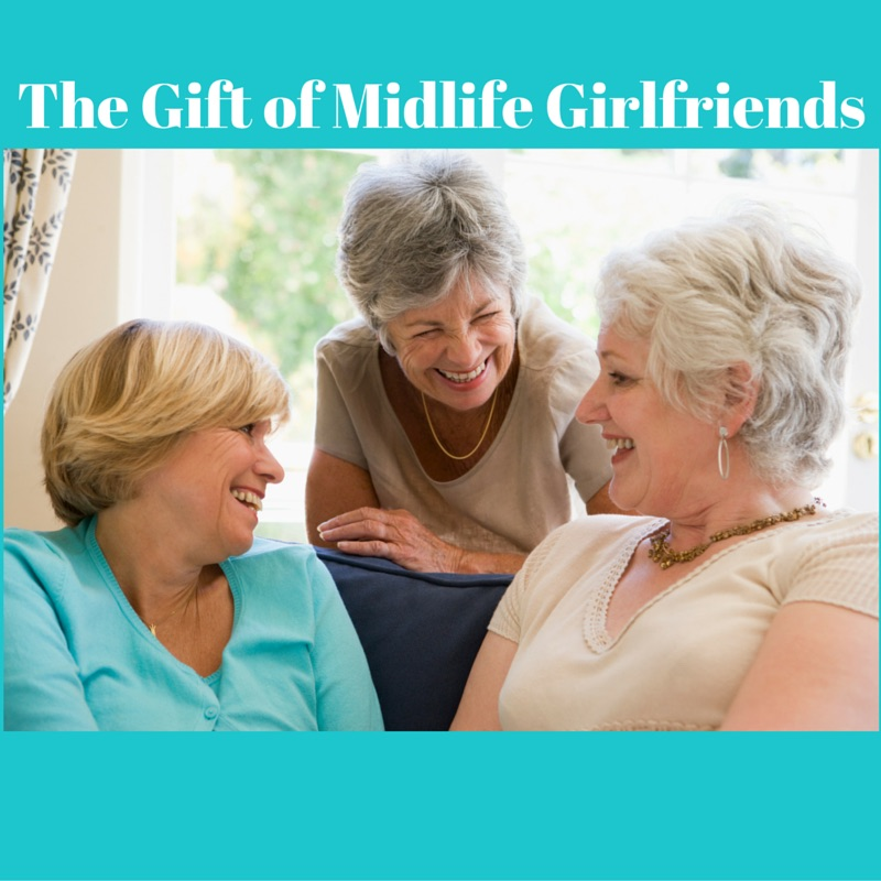 The Gift of Midlife Girlfriends