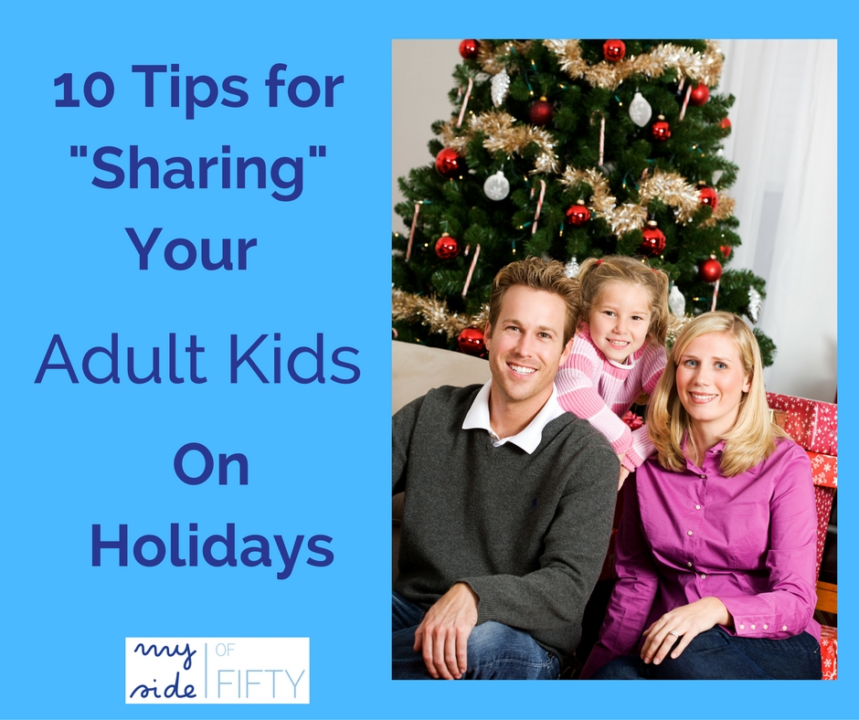 "10 Tips To Ease The Stress Of ""Sharing"" Your Adult Children On Holidays"