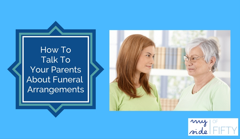 How To Talk To Your Parents About Their Funeral Arrangements | Ways to broach the subject and get clarity on these end of life decisions
