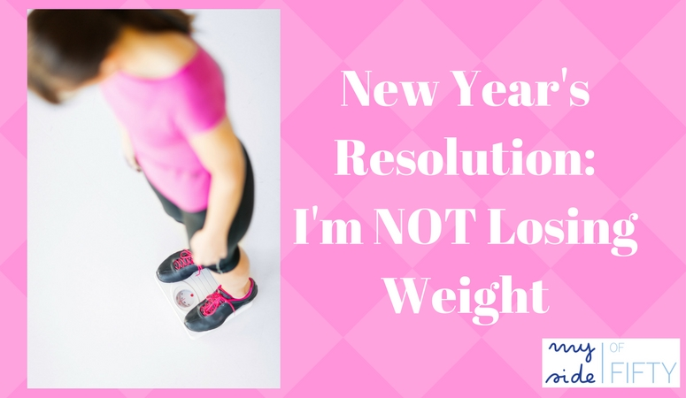 New Year's Resolution: I'm NOT Losing Weight
