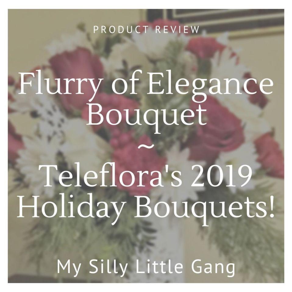 Flurry of Elegance Bouquet ~ Teleflora's 2019 Holiday Bouquets! @SMGurusNetwork @Teleflora #MySillyLittleGang #LoveOutLoud