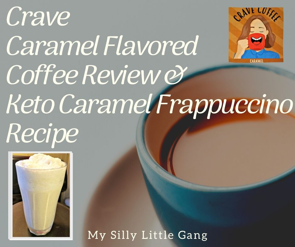 Crave Caramel Flavored Coffee Review & Keto Caramel Frappuccino Recipe #MySillyLittleGang