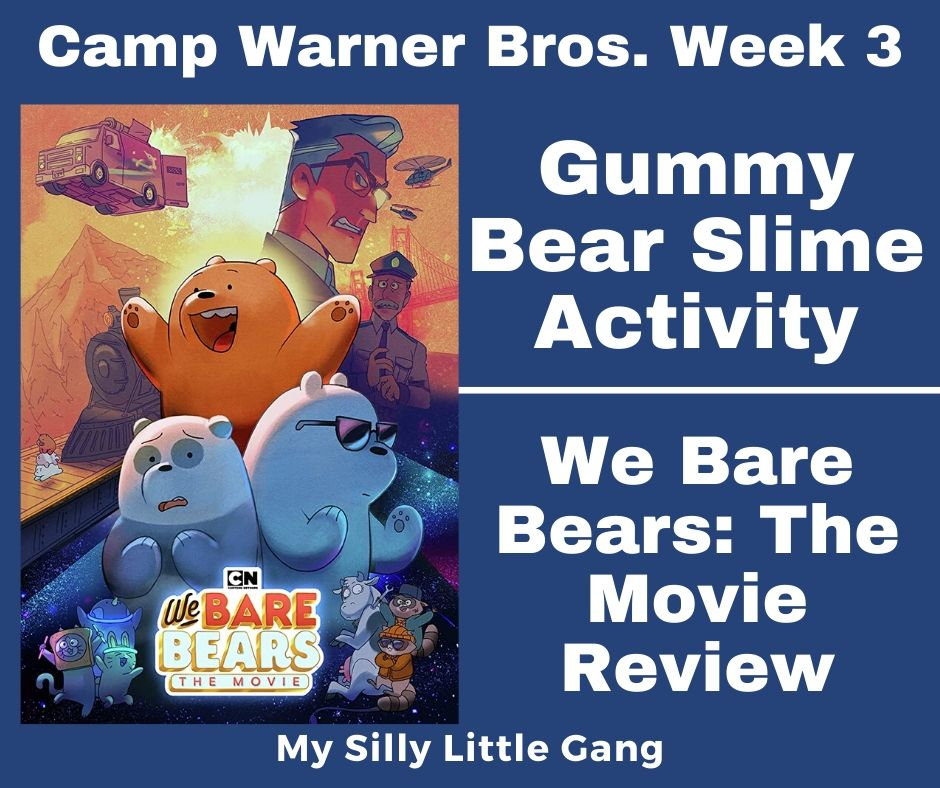 Gummy Bear Slime Activity Camp Warner Bros. Week 3 & We Bare Bears: The Movie Review #CampWarnerBros #MySillyLittleGang