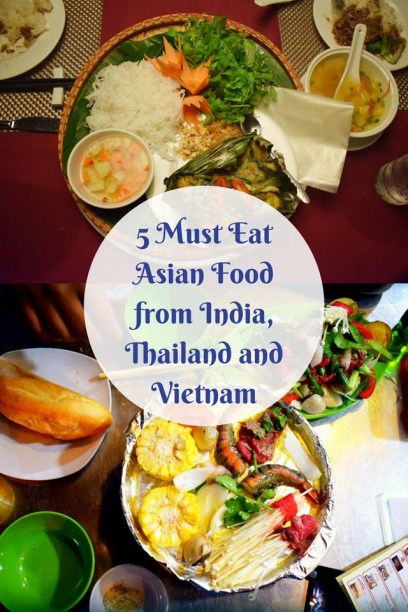 5 must Eat Asian Food from India, Thailand and Vietnam
