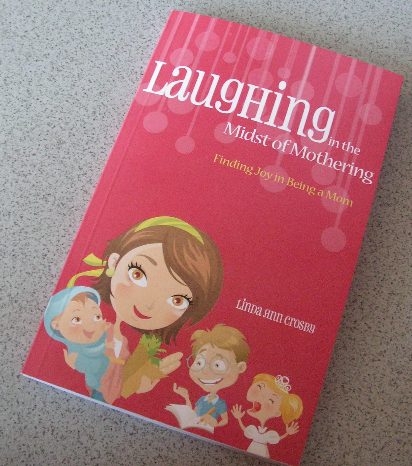 Finding Joy in Being a Mom by Linda Ann Crosby