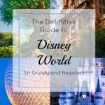 The Definitive Guide to Disney World for Disneyland Regulars