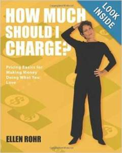 How Much Should I Charge? by Ellen Rohr.