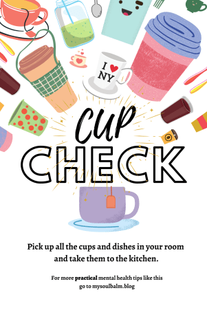 Doing micro-chores like a cup check can help you create a safe space