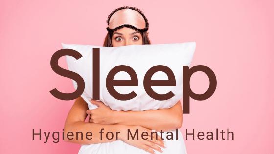 Sleep hygiene for better mental health
