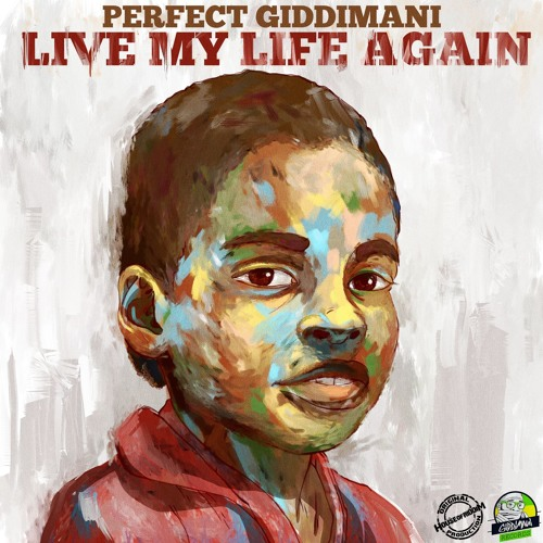 Live My LIfe Again by Reggae producer and performer Perfect Giddimani