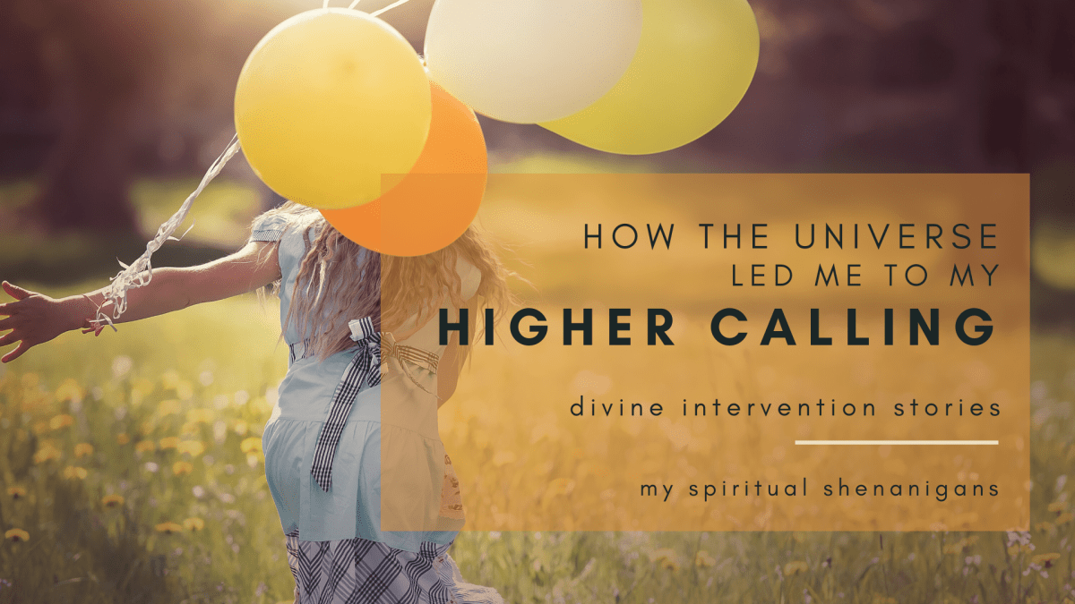 Divine Intervention Stories (#2) : How The Universe Led Me To My Higher Calling