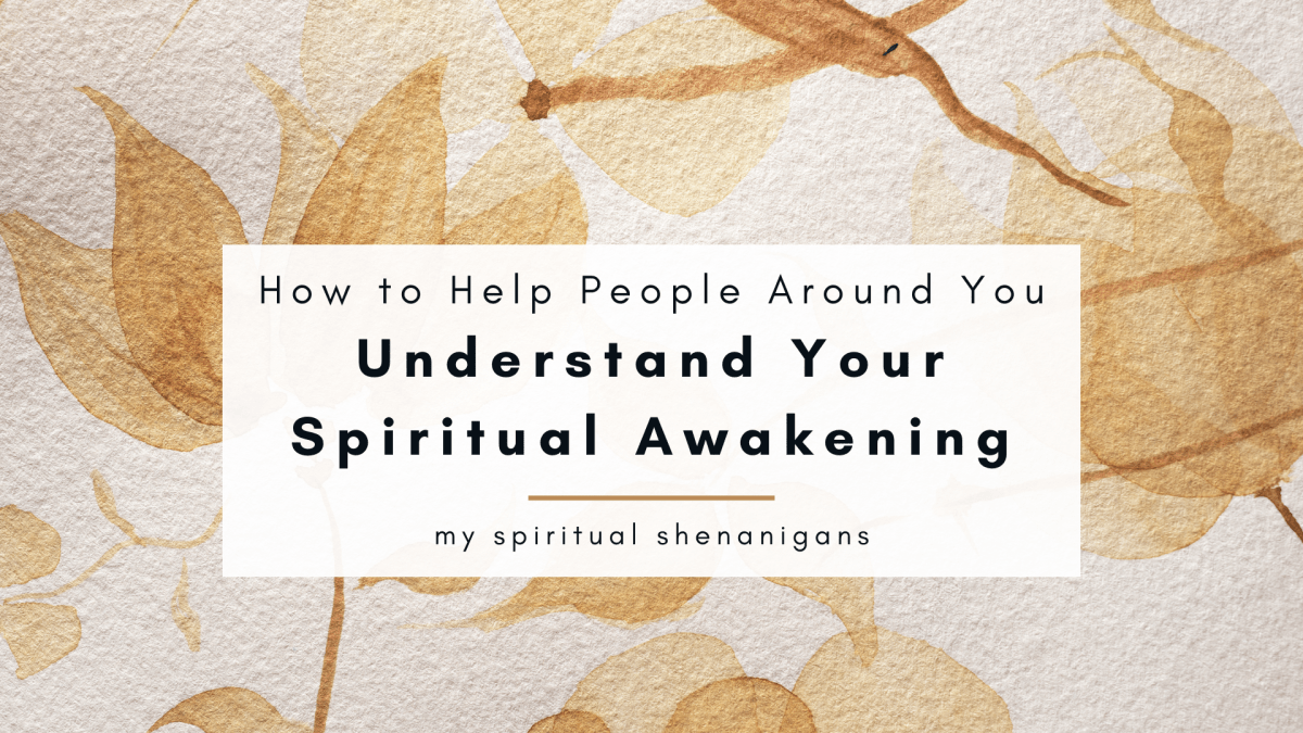 How to Help People Around You Understand Your Spiritual Awakening