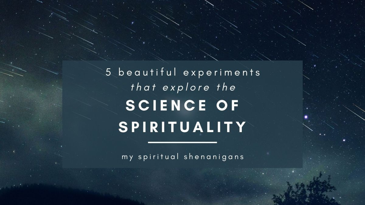 5 Fascinating Experiments That Explore the Science of Spirituality, By Brian A.