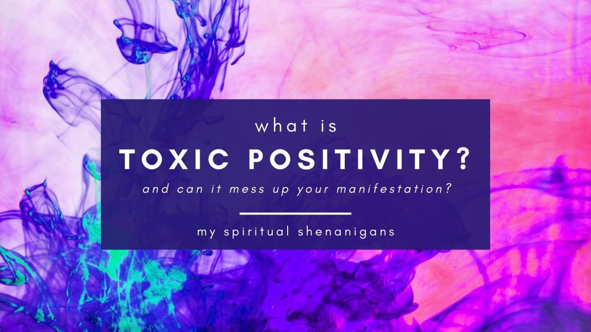 Toxic Positivity: How You Can Sabotage Your Manifestation by Suppressing Emotions