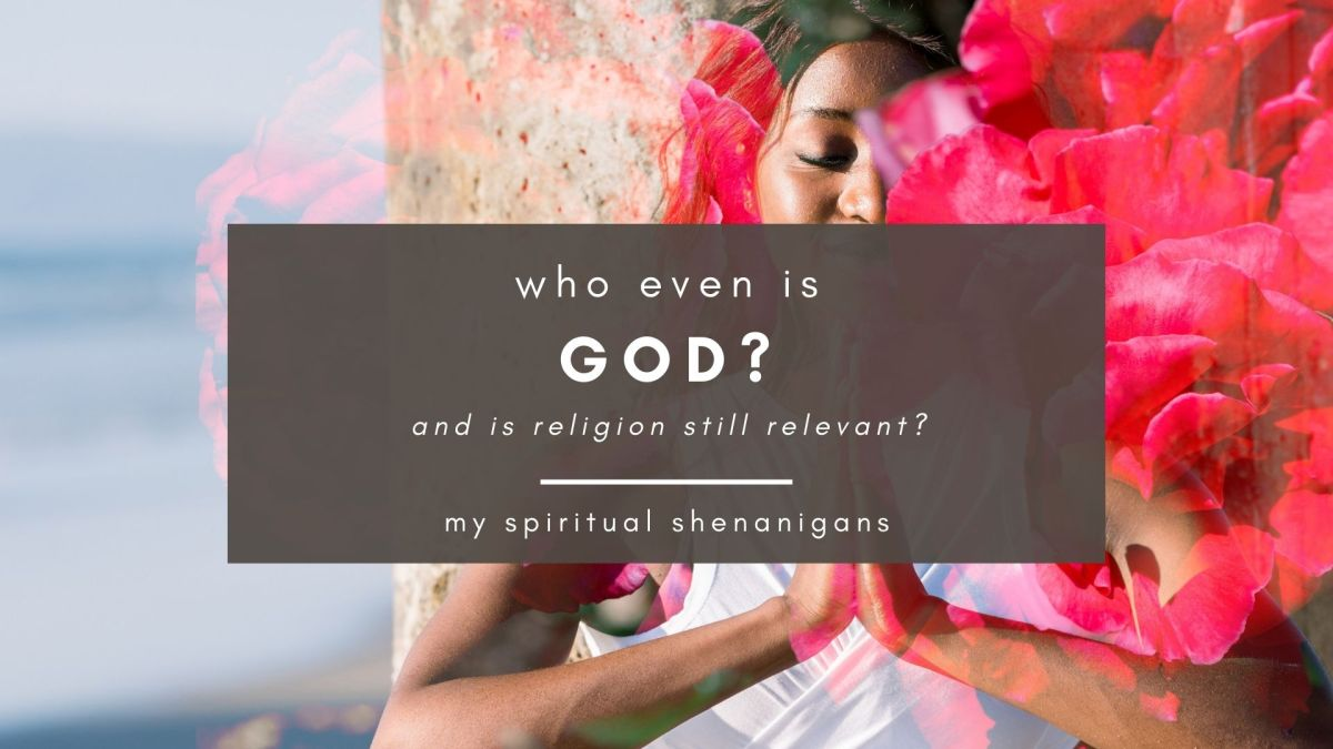 Who even IS God? And is religion still relevant in today's world?