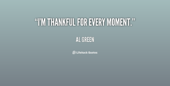 quote-Al-Green-im-thankful-for-every-moment-93168