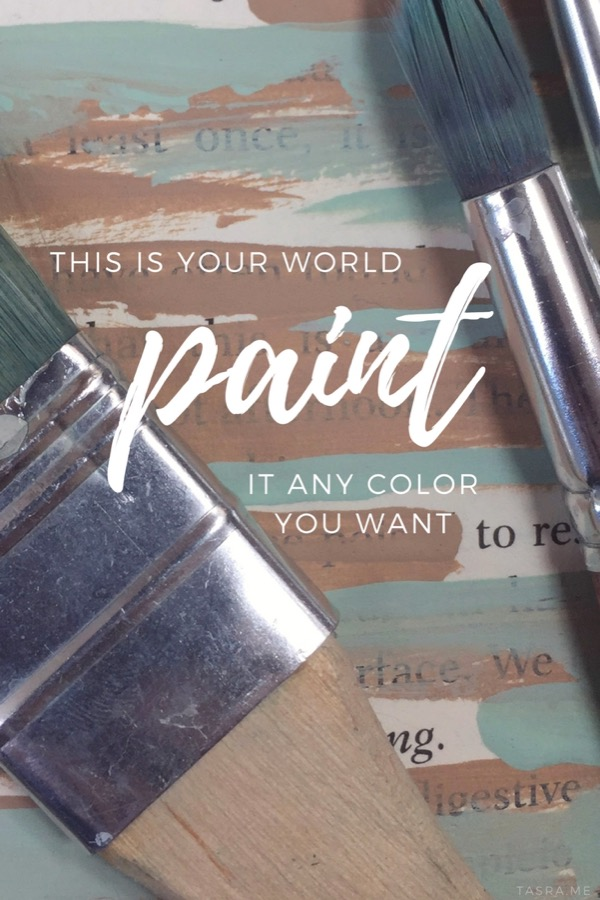 This is your world, paint it any color you want.
