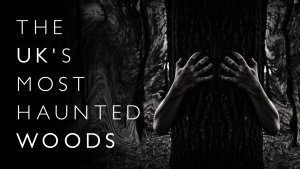 Most Haunted woods in the UK