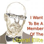 I Want To Be A Member Of The Liberal Elite