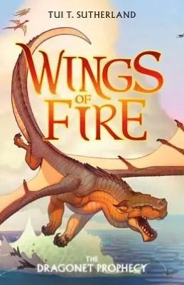 """Book Review: """"Wings Of Fire: The Dragonet Prophecy"""" by Tui T. Sutherland"""