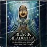 The Black Madonna Healing Meditations through the Power of the Dark Feminine by Alana Fairchild