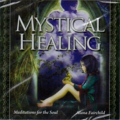 Mystical Healing: Meditations for the Soul CD by Alana Fairchild