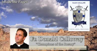 Amazing Story of the Power of God…Champion of the Rosary Father Donald Calloway – Saved by the Virgin Mary.