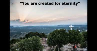 Medjugorje: Our Lady's asks you to say — 'I am here created for eternity'… She says: You are created according to Him.  In 14 special messages Our Lady reveals how God created you.