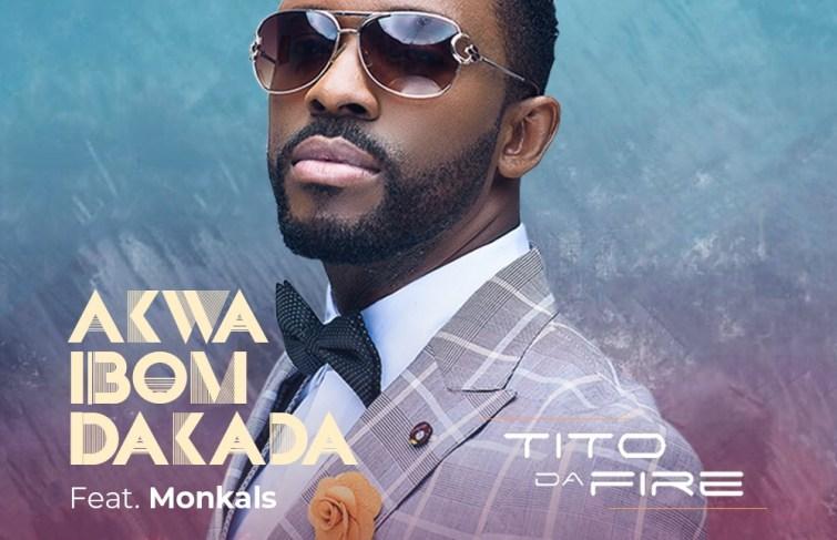 "Tito Da.Fire Releases New Song ""Akwa Ibom Dakada"" Featuring Monkals"
